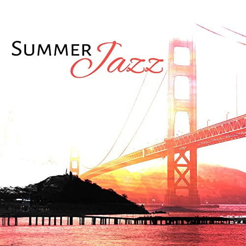 Summer Jazz - Relaxing Jazz, Instrumental Music, Easy