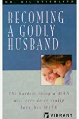 Becoming a Godly Husband: The Hardest Thing a Man Will Ever Do Is Really Love His Wife Kindle Edition