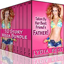 Taken By Her Best Friend's Father Boxed Set - 10 Story Mega Bundle: The Ultimate Collection of Totally Taboo Erotica With Her Best Friend's Daddy!