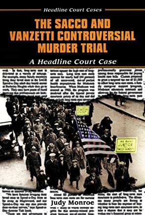 The Sacco and Vanzetti Controversial Murder Trial: A Headline Court Case