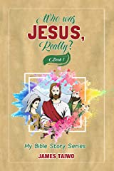 Who Was Jesus, Really? Book One: My Bible Stories (My Bible Stories Series 1) Kindle Edition