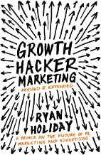 Growth Hacker Marketing: A Primer on the Future of PR, Marketing and Advertising (English Edition)