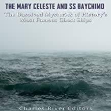 The Mary Celeste and SS Baychimo: The Unsolved Mysteries of History's Most Famous Ghost Ships