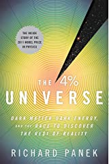 The 4 Percent Universe: Dark Matter, Dark Energy, and the Race to Discover the Rest of Reality Kindle Edition