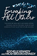 Forsaking All Others: The book we wish we'd had when dating, engaged, and in the early years of our marriage to set us up ...