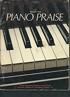 Piano Praise (Sheet Music). Twenty Four Favorites for Pianist Especially Arranged for the Individual Or Medley Use; Come Sing P
