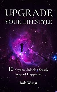 Upgrade Your Lifestyle: 10 Keys to Unlock a Steady State of Happiness (English Edition)