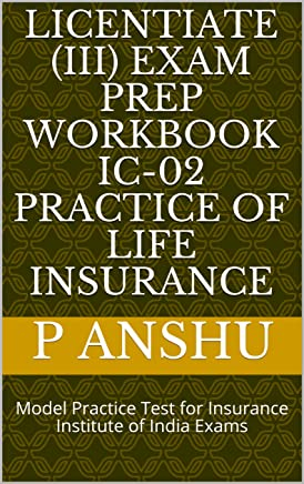 Licentiate (III) Exam Prep Workbook IC-02 Practice of Life Insurance: Model Practice Test for Insurance Institute of India Exams (English Edition)