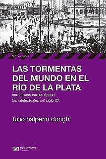 Las tormentas del mundo en el Río de la Plata: Cómo pensaron su época los intelectuales del siglo XX (Historia y Cultura) (Spanish Edition)