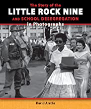 The Story of the Little Rock Nine and School Desegregation in Photographs (The Story of the Civil Rights Movement in Photographs)