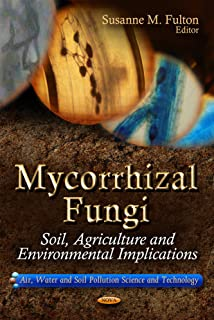 Mycorrhizal Fungi:: Soil, Agriculture and Environmental Implications (Air, Water and Soil Pollution Science and Technology; Agriculture Issues and Policies)