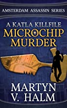 Microchip Murder - A Katla KillFile (Amsterdam Assassin Series)