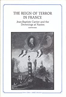 The reign of terror in France: Jean-Baptiste Carrier and the drownings at Nantes (Longman case studies in history)