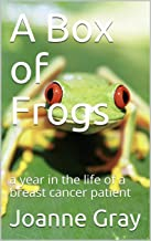 A Box of Frogs: A year in the life of a breast cancer patient