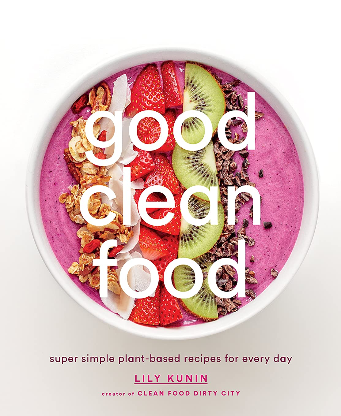 Good Clean Food: Super Simple Plant-Based Recipes for Every Day (English Edition)