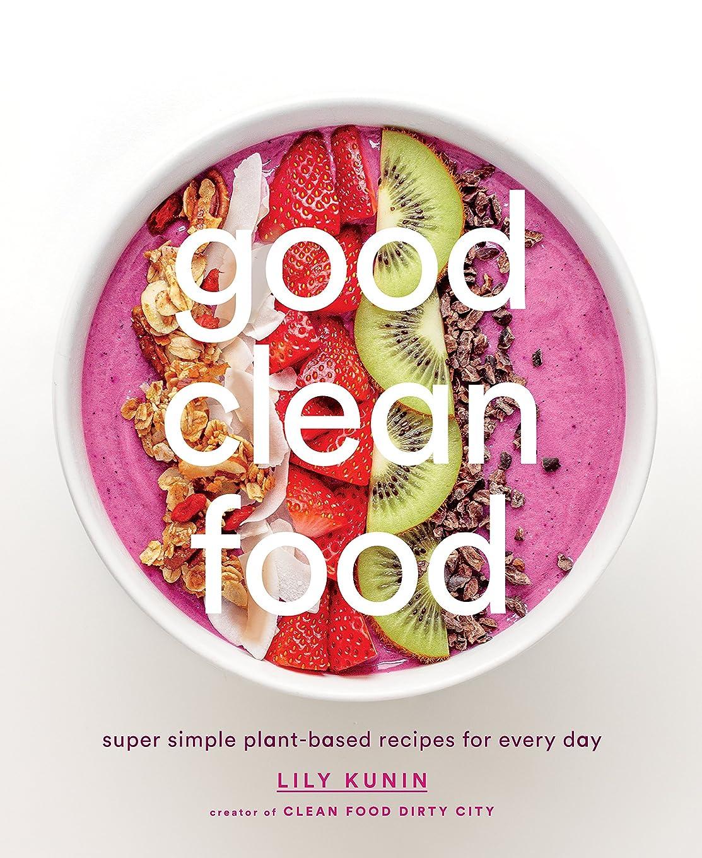 モッキンバードわずかな活力Good Clean Food: Super Simple Plant-Based Recipes for Every Day (English Edition)