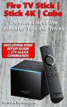 Fire TV Stick|Stick 4K|Cube - Ultimate List of the Essential Tips and Tricks (Including Kodi Setup Guide + 371 Alexa Commands)