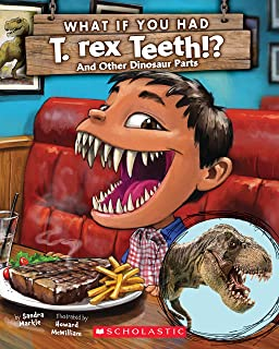 What If You Had T. Rex Teeth? And Other Dinosaur Parts