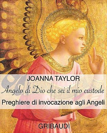 Angelo di Dio che sei il mio custode: Preghiere di invocazione agli Angeli