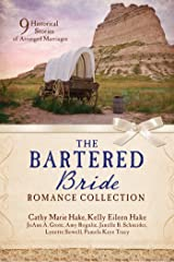 The Bartered Bride Romance Collection: 9 Historical Stories of Arranged Marriages Kindle Edition