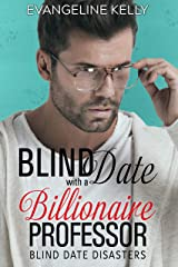 Blind Date with a Billionaire Professor (Blind Date Disasters Book 2) Kindle Edition