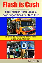 Flash is Cash: Food Vendor Menu Ideas & Sign Suggestions to Stand Out: 50 Ideas to Help Make Your Signs Grab the Customer's Attention