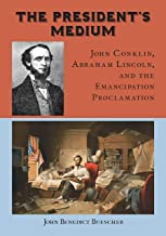 The President's Medium: John Conklin, Abraham Lincoln, and the Emancipation Proclamation