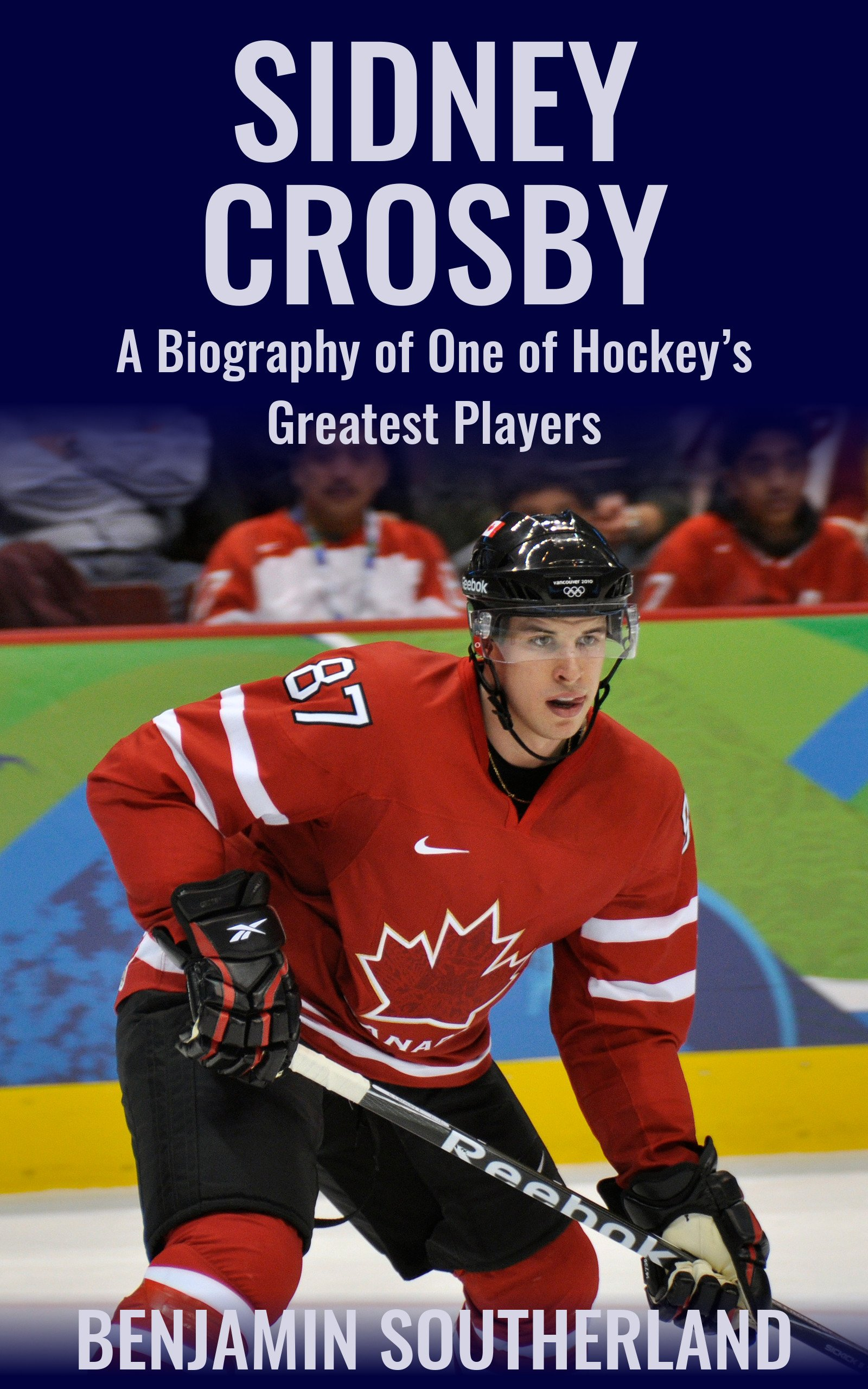 Sidney Crosby: A Biography of One of Hockey's Greatest Players (English Edition)