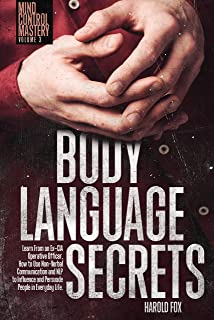 Body Language Secrets: Learn From an Ex-CIA Operative Officer, How to Use Non-Verbal Communication and NLP to Influence an...