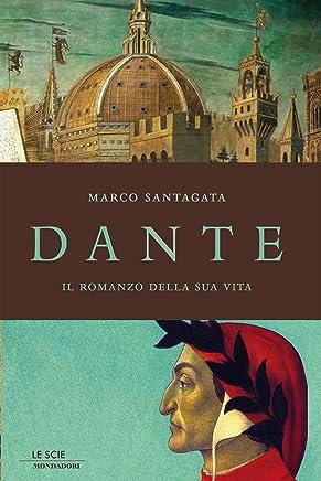 Dante: Il romanzo della sua vita (Le scie)