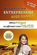 Entreprendre avec succès: Attirez l'argent en affirmant votre valeur (French Edition)