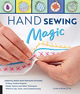 Hand Sewing Magic: Essential Know-How for Hand Stitching--*10 Easy, Creative Projects *Master Tension and Other Techniques...