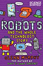 Robots and the Whole Technology Story (Science Sorted Book 6)
