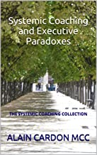 Paradoxes in Systemic Coaching and Change Management: The Systemic coaching collection