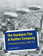 The Goodyear Tire & Rubber Company: A Photographic History, 1898-1951