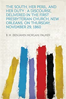 The South, Her Peril, and Her Duty : a Discourse, Delivered in the First Presbyterian Church, New Orleans, on Thursday, November 29, 1860