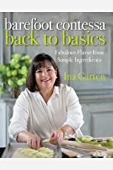 Barefoot Contessa Back to Basics: Fabulous Flavor from Simple Ingredients: A Cookbook Kindle Edition