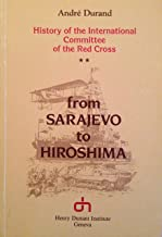 From Sarajevo to Hiroshima: History of the International Committee of the Red Cross