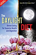The Daylight Diet: Divine Eating for Superior Health and Digestion: 1