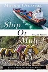 Moving Overseas: Ship or Mule? (Travels With Jim and Rita) Kindle Edition