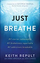 Just Breathe: All stories redeemable, All brokenness repairable, All addictions breakable