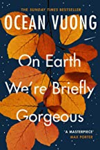 On earth we're briefly gorgeous: Ocean Vuong