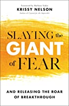Slaying the Giant of Fear: And Releasing the Roar of Breakthrough