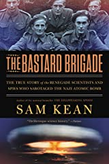The Bastard Brigade: The True Story of the Renegade Scientists and Spies Who Sabotaged the Nazi Atomic Bomb Kindle Edition