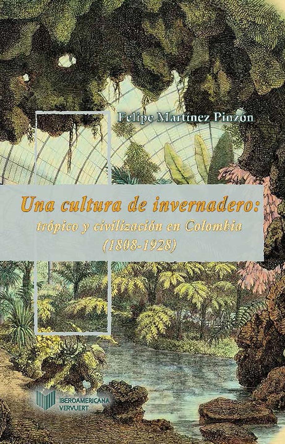 真鍮爆弾やりすぎUna cultura de invernadero: Trópico y civilización en Colombia (1808-1928) (Juego de dados. Latinoamérica y su cultura en el XIX no 6) (Spanish Edition)
