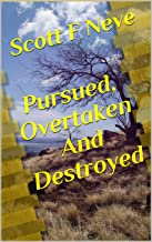 Pursued, Overtaken And Destroyed
