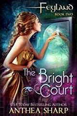 The Bright Court: A Faerie Portal Adventure (Feyland Book 2) Kindle Edition