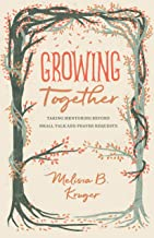 Growing Together: Taking Mentoring beyond Small Talk and Prayer Requests (The Gospel Coalition) PDF
