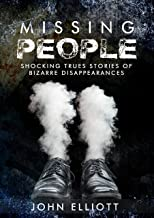 Missing People: Shocking True Stories Of Bizarre Disappearances (Missing People, Missing Persons, Strange Disappearances, True Crime)
