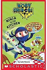 Ninja in the Kitchen (Scholastic Reader, Level 1: Moby Shinobi) Kindle Edition